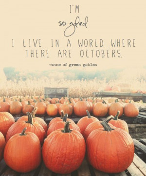 so glad i live in a world where there are octobers anne of green ...