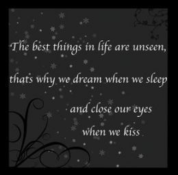 ... , that why we dream when we sleep and close our eyes when we kiss