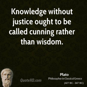 Knowledge without justice ought to be called cunning rather than ...