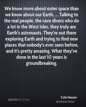 We know more about outer space than we know about our Earth ...