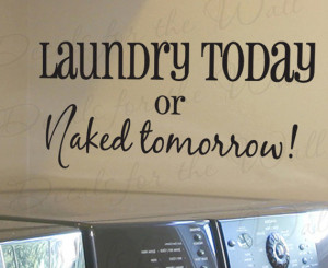 or Naked Tomorrow Funny Cleaning Clothes Room Mom Mother Vinyl Quote ...