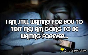 Am Waiting For You Quotes I am still waiting for you to