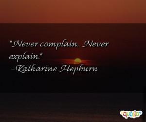Never complain . Never explain .