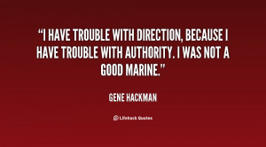have trouble with direction, because I have trouble with authority ...