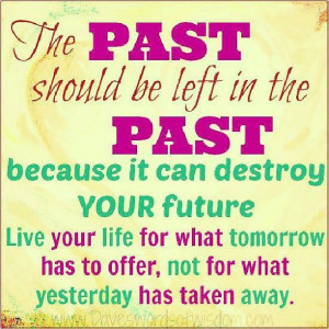 Leave the past in the past.