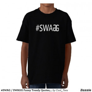 SWAG / SWAGG Funny Trendy Quotes, Cool Boys Tee