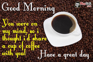 ... coffee for you to have a great day with good morning wishes and quotes