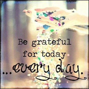 Be grateful for today...Every day http://sunnydaypublishing.com/books/