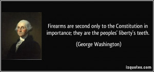 Firearms are second only to the Constitution in importance; they are ...