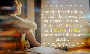... the most beautiful rainbow and sunshine, comes after the worst storm