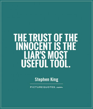 ... trust of the innocent is the liar's most useful tool Picture Quote #1