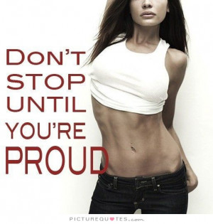 Fitness Quotes Dont Stop Quotes Proud Quotes