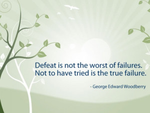 ... not to have tried is the true failure george edward woodberry # quotes