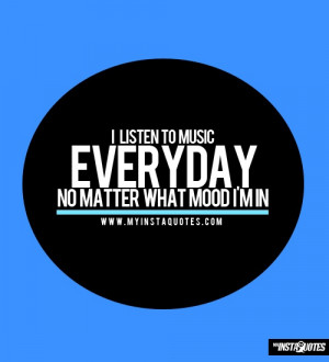 Listen To Music Everyday, No Matter What Mood I'm In - Meaning of ...