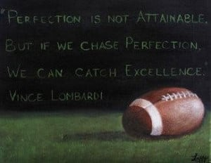 Perfection is not attainable football quote