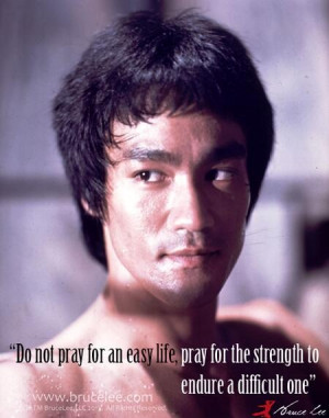 ... for an easy life, pray for the strength to endure a difficult one