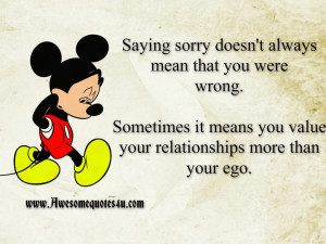 Saying sorry doesn't always mean that you were wrong.