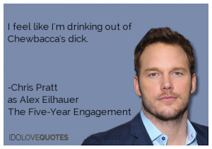 Chewbacca 39 s dick Chris Prattas Alex EilhauerThe Five Year ...