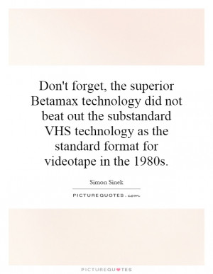 ... as the standard format for videotape in the 1980s Picture Quote #1