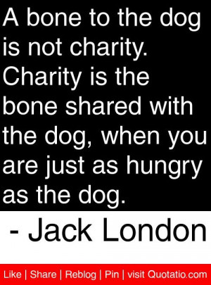 ... you are just as hungry as the dog. - Jack London #quotes #quotations