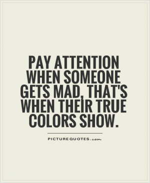 ... someone gets mad, that's when their true colors show Picture Quote #1