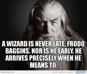 Gandalf - A Wizard Is Never Late, Frodo Baggins.