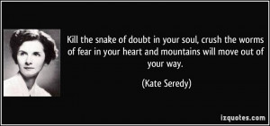 ... in your heart and mountains will move out of your way. - Kate Seredy