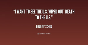quote-Bobby-Fischer-i-want-to-see-the-us-wiped-158661.png
