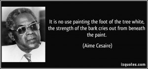 It is no use painting the foot of the tree white, the strength of the ...