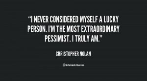 never considered myself a lucky person. I'm the most extraordinary ...