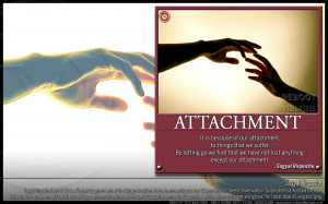 is because of our attachment, to things that we suffer. By letting go ...
