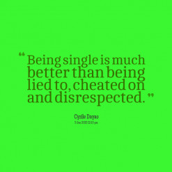 7875-being-single-is-much-better-than-being-lied-to-cheated-on-and ...