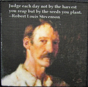 Robert Louis Stevenson Quote - Plant the seeds for a better future ...