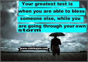 Your greatest test is when you are able to bless someone else, while ...