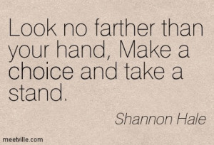 Make A Choice And Take A Stand - Shannon Hale - Wisdom Quotes