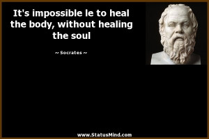 ... heal the body, without healing the soul - Socrates Quotes - StatusMind
