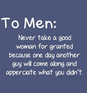 To men never take a good woman for granted