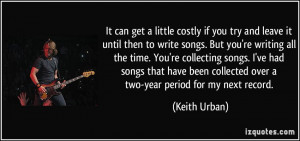 ... collected over a two-year period for my next record. - Keith Urban