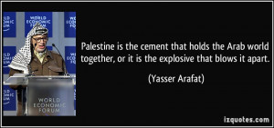 Palestine is the cement that holds the Arab world together, or it is ...