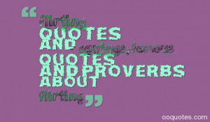 flirting quotes and sayings,famous quotes and proverbs about flirting
