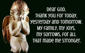 Dear God, Thank you for today, yesterday and tomorrow. My family, my ...
