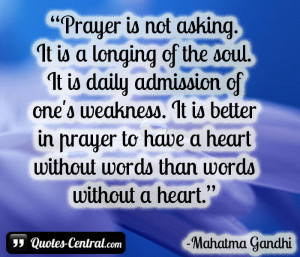 Prayer is not asking. It is a longing of the soul. It is daily ...