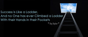 Success is Like a Ladder, And no One has ever climbed a Ladder With ...