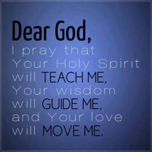 Dear God, I Pray that Your Holy Spirit will TEACH me, Your wisdom will ...