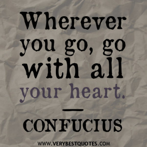 Wherever you go, go with all your heart quotes, confucius quotes