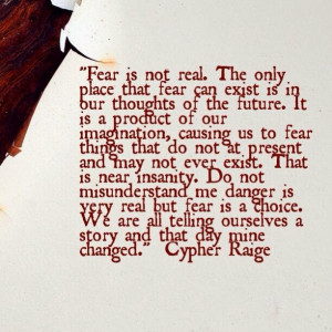 ... fear i found the quote to be the most accurate description of fear i