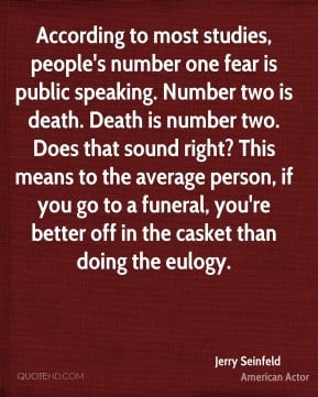 Jerry Seinfeld - According to most studies, people's number one fear ...