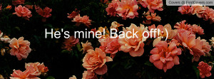 He's mine! Back off Profile Facebook Covers