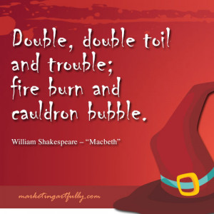 ... toil and Trouble,Fire burn and Cauldron Bubble ~ Halloween Quote