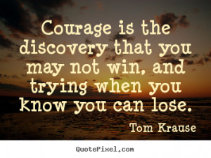 ... discovery that you may not win, and trying when you know you can lose